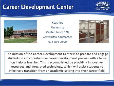 Keathley University Center Room 328 www.mtsu.edu/career 615-898-2500 The mission of the Career Development Center is to prepare and engage students in.