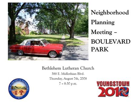 Neighborhood Planning Meeting – BOULEVARD PARK Bethlehem Lutheran Church 388 E. Midlothian Blvd. Thursday, August 7th, 2008 7 – 8:30 p.m.