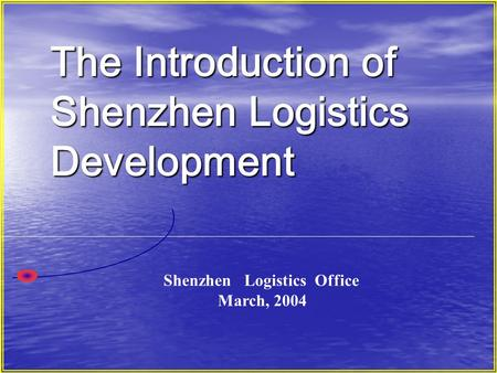 The Introduction of Shenzhen Logistics Development Shenzhen Logistics Office March, 2004.
