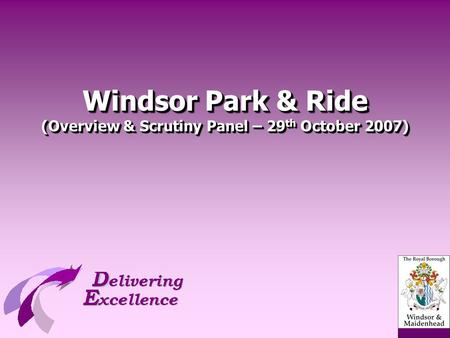 Windsor Park & Ride (Overview & Scrutiny Panel – 29 th October 2007)