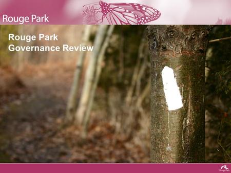 Rouge Park Governance Review. Rouge Park is… A major regional park in York and Durham Regions and Toronto, accessible by public transit throughout the.
