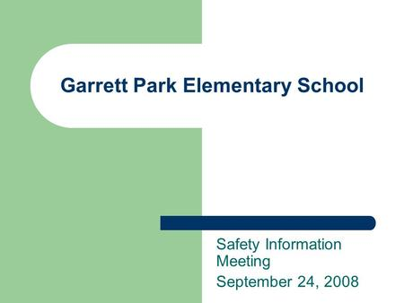 Garrett Park Elementary School Safety Information Meeting September 24, 2008.