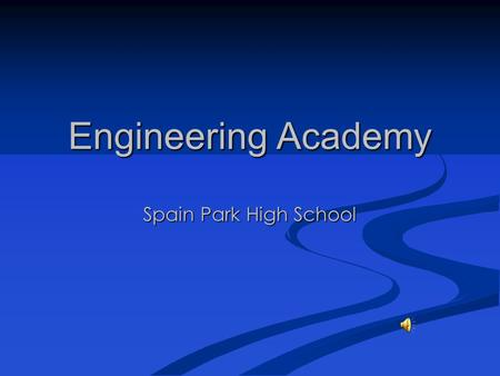 Engineering Academy Spain Park High School Why Engineering ? Emphasizes critical thinking, problem solving and resourcefulness. Emphasizes critical thinking,