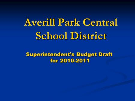 Averill Park Central School District Superintendents Budget Draft for 2010-2011 for 2010-2011.