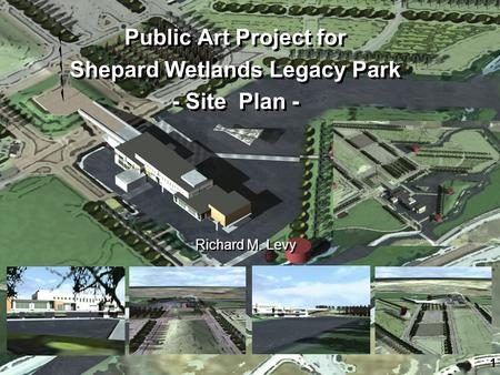 Public Art Project for Shepard Wetlands Legacy Park - Site Plan - Public Art Project for Shepard Wetlands Legacy Park - Site Plan - Richard M. Levy 1.