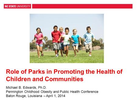 Role of Parks in Promoting the Health of Children and Communities Michael B. Edwards, Ph.D. Pennington Childhood Obesity and Public Health Conference Baton.