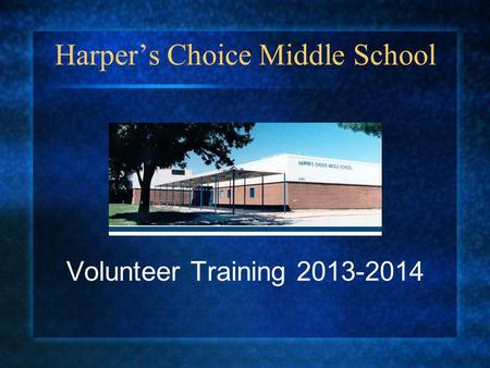 Harpers Choice Middle School Volunteer Training 2013-2014.