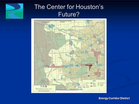 The Center for Houstons Future? Energy Corridor District.
