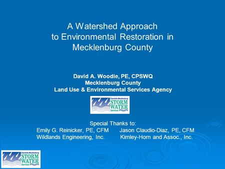 A Watershed Approach to Environmental Restoration in Mecklenburg County David A. Woodie, PE, CPSWQ Mecklenburg County Land Use & Environmental Services.