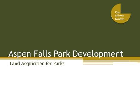 Aspen Falls Park Development Land Acquisition for Parks One Minute to Start.