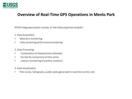 Overview of Real-Time GPS Operations in Menlo Park RTGPS integrated system consists of the following three modules: 1. Data Acquisition: Telemetry monitoring.