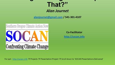 A Waning Warming: Whats Up With That? Alan Journet / 541-301-4107 Co-Facilitator  For ppt: