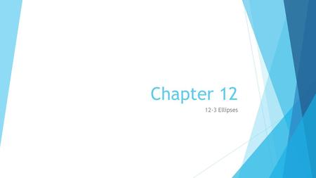 Chapter 12 12-3 Ellipses.
