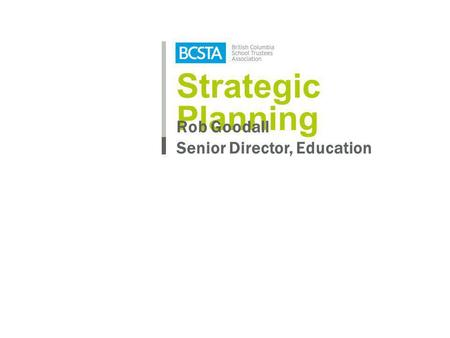 Strategic Planning Rob Goodall Senior Director, Education.