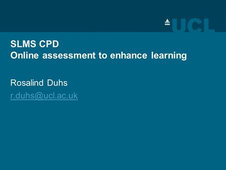 SLMS CPD Online assessment to enhance learning Rosalind Duhs
