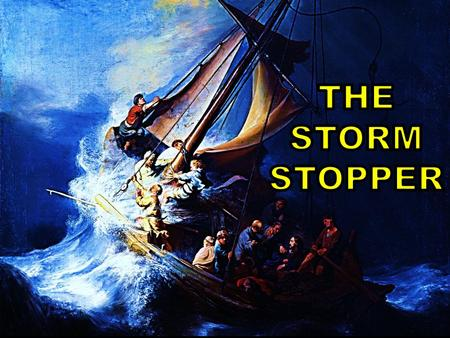 THE STORM STOPPER Matthew 8:23-27, Luke 8:22-26.