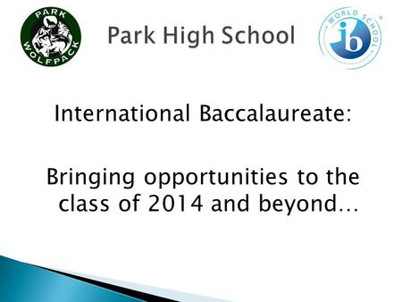 International Baccalaureate: Bringing opportunities to the class of 2014 and beyond…