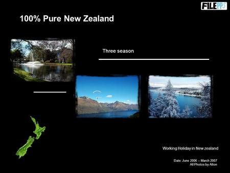 Date: June 2006 – March 2007 All Photos by Alton 100% Pure New Zealand Three season Working Holiday in New zealand.