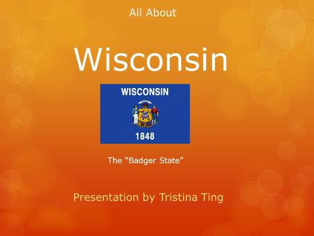 All About Wisconsin Presentation by Tristina Ting The Badger State.