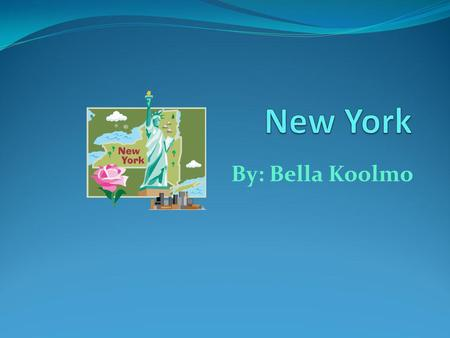 New York By: Bella Koolmo.