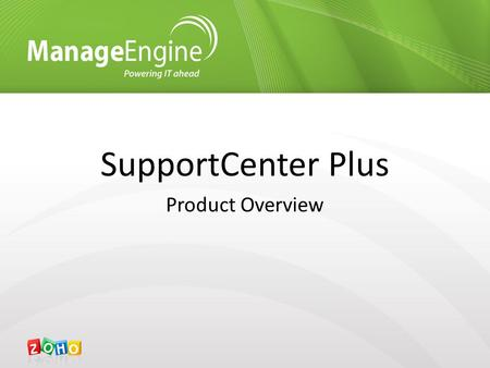 SupportCenter Plus Product Overview. Overview 1.What is SupportCenter Plus (SCP) 2.Benefits of SCP 3.Licensing & Pricing 4.Questions.