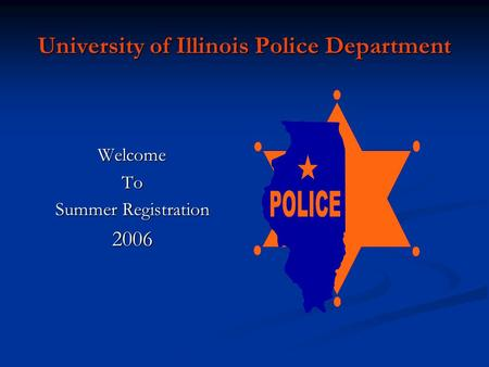 University of Illinois Police Department Welcome WelcomeTo Summer Registration 2006.