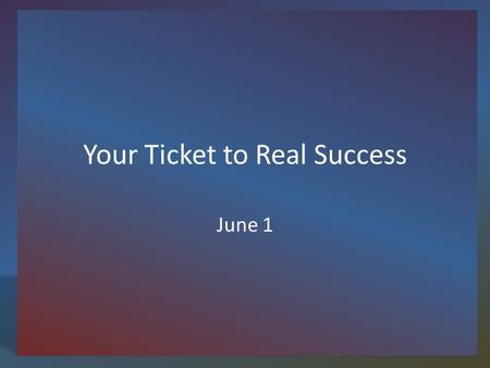 Your Ticket to Real Success June 1. Think About It … What is one thing or person you can rely on? Today we look at Gods wisdom and how it can be relied.