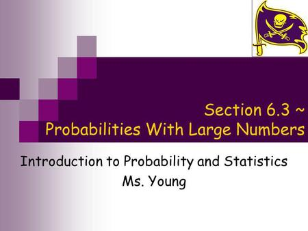 Section 6.3 ~ Probabilities With Large Numbers