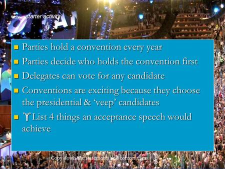 Starter activity Parties hold a convention every year Parties hold a convention every year Parties decide who holds the convention first Parties decide.