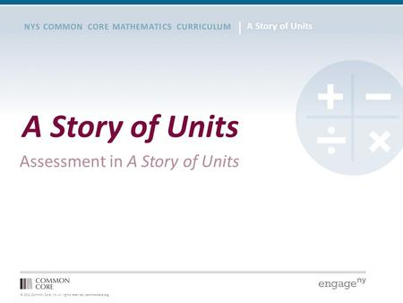 © 2012 Common Core, Inc. All rights reserved. commoncore.org NYS COMMON CORE MATHEMATICS CURRICULUM A Story of Units Assessment in A Story of Units.