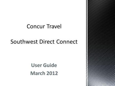 User Guide March 2012. Once the direct connect feature for Southwest has been enabled, fill in the desired cities, dates and times, and search for.