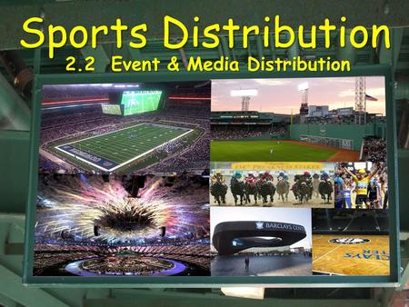 Sports Distribution 2.2 Event & Media Distribution.