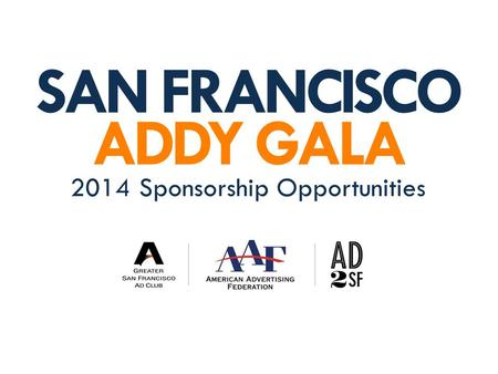 SAN FRANCISCO ADDY GALA 2014 Sponsorship Opportunities.