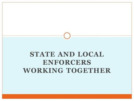 STATE AND LOCAL ENFORCERS WORKING TOGETHER. Disbandment of Bureau of Liquor Enforcement Responsibility absorbed by Department of Public Safety Reduced.
