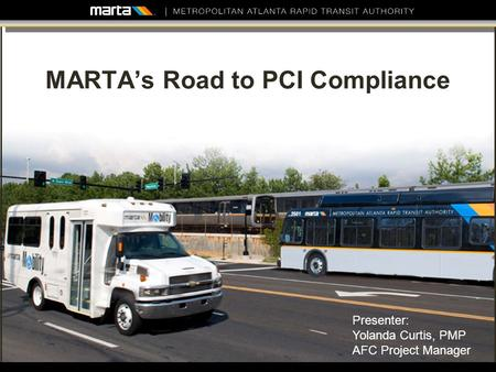 MARTAs Road to PCI Compliance 1 Presenter: Yolanda Curtis, PMP AFC Project Manager.