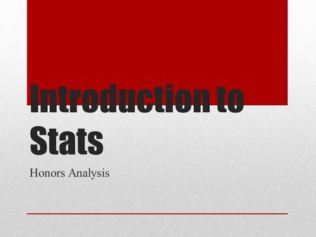Introduction to Stats Honors Analysis. Data Analysis Individuals: Objects described by a set of data. (Ex: People, animals, things) Variable: Any characteristic.