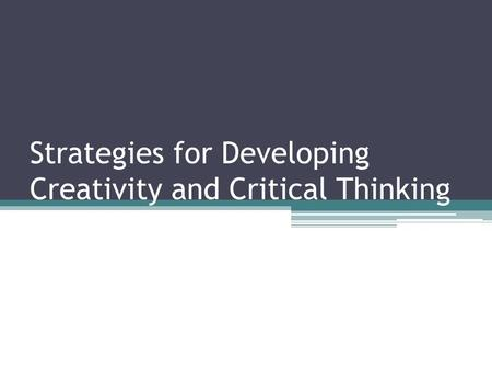 Strategies for Developing Creativity and Critical Thinking