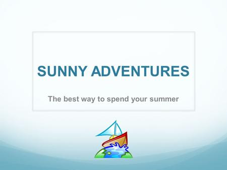 SUNNY ADVENTURES The best way to spend your summer.