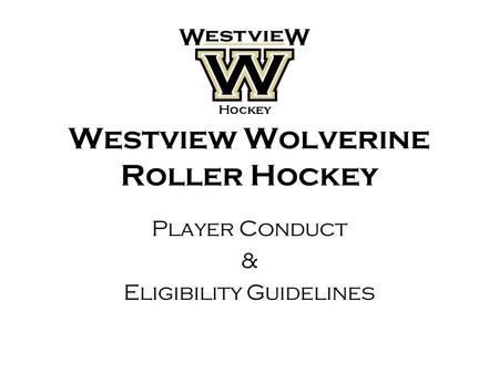 Westview Wolverine Roller Hockey Player Conduct & Eligibility Guidelines.