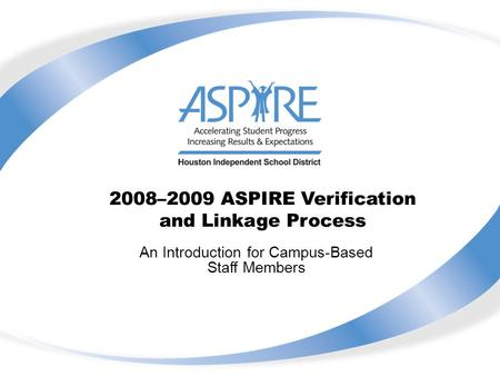2008–2009 ASPIRE Verification and Linkage Process An Introduction for Campus-Based Staff Members.