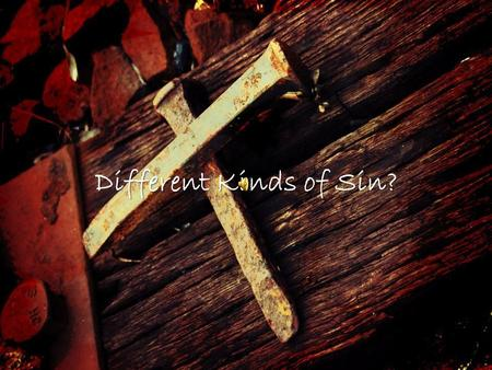 Different Kinds of Sin? A friend of my tells me there is only one kind of sin and all sins are the same to God. A friend of my tells me there is only.