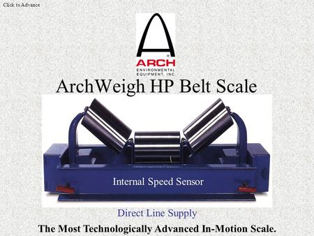 Direct Line Supply ArchWeigh HP Belt Scale Internal Speed Sensor The Most Technologically Advanced In-Motion Scale. Click to Advance.