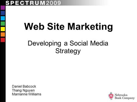 Web Site Marketing Developing a Social Media Strategy Daniel Babcock Thang Nguyen Marrianne Williams.