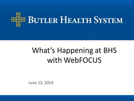 June 13, 2014 Whats Happening at BHS with WebFOCUS.