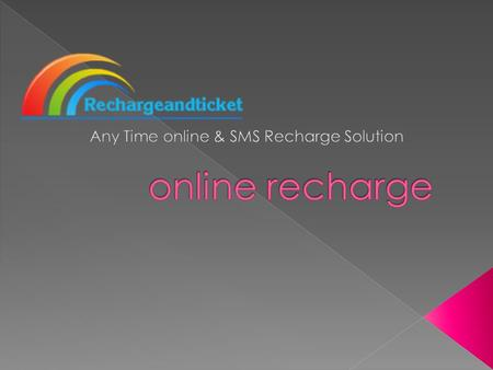 www.rechargeandticket.com online Recharge is a first of its kind, 24x7, multi operator web based, instant pre-paid recharge station. It specializes in.