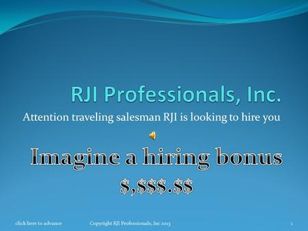 Attention traveling salesman RJI is looking to hire you 1Copyright RJI Professionals, Inc 2013click here to advance.