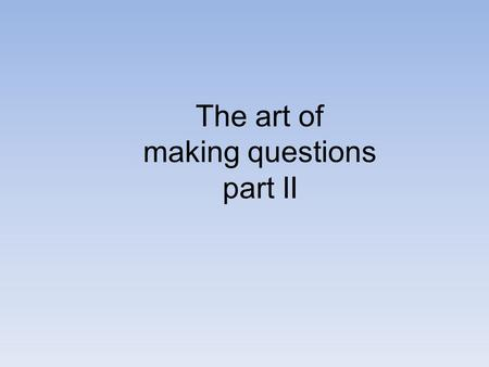 The art of making questions part II. decide / you / do/ to / Why / again/ did / it The answer: Why did you decide to do it again? Task one. Make these.