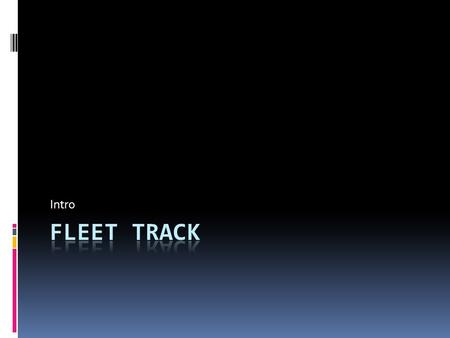 Intro. Live Tracking FleetTrack Live FleetTrack brings powerful live tracking, multiple map views, two-way communications and reporting to a variety of.