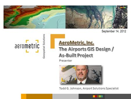 Presenter Todd G. Johnson, Airport Solutions Specialist September 14, 2012.
