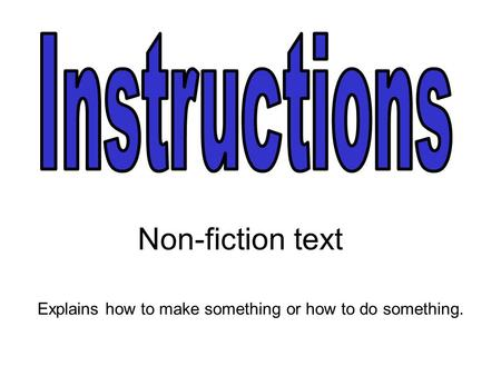 Non-fiction text Explains how to make something or how to do something.